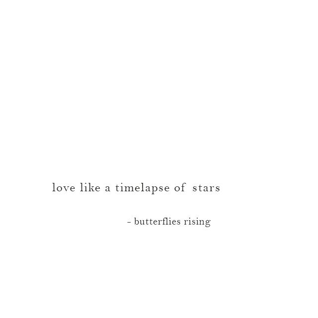 love like a timelapse of stars - butterflies rising