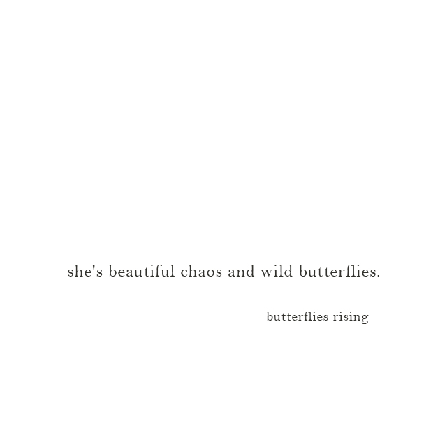 she's beautiful chaos and wild butterflies. - butterflies rising