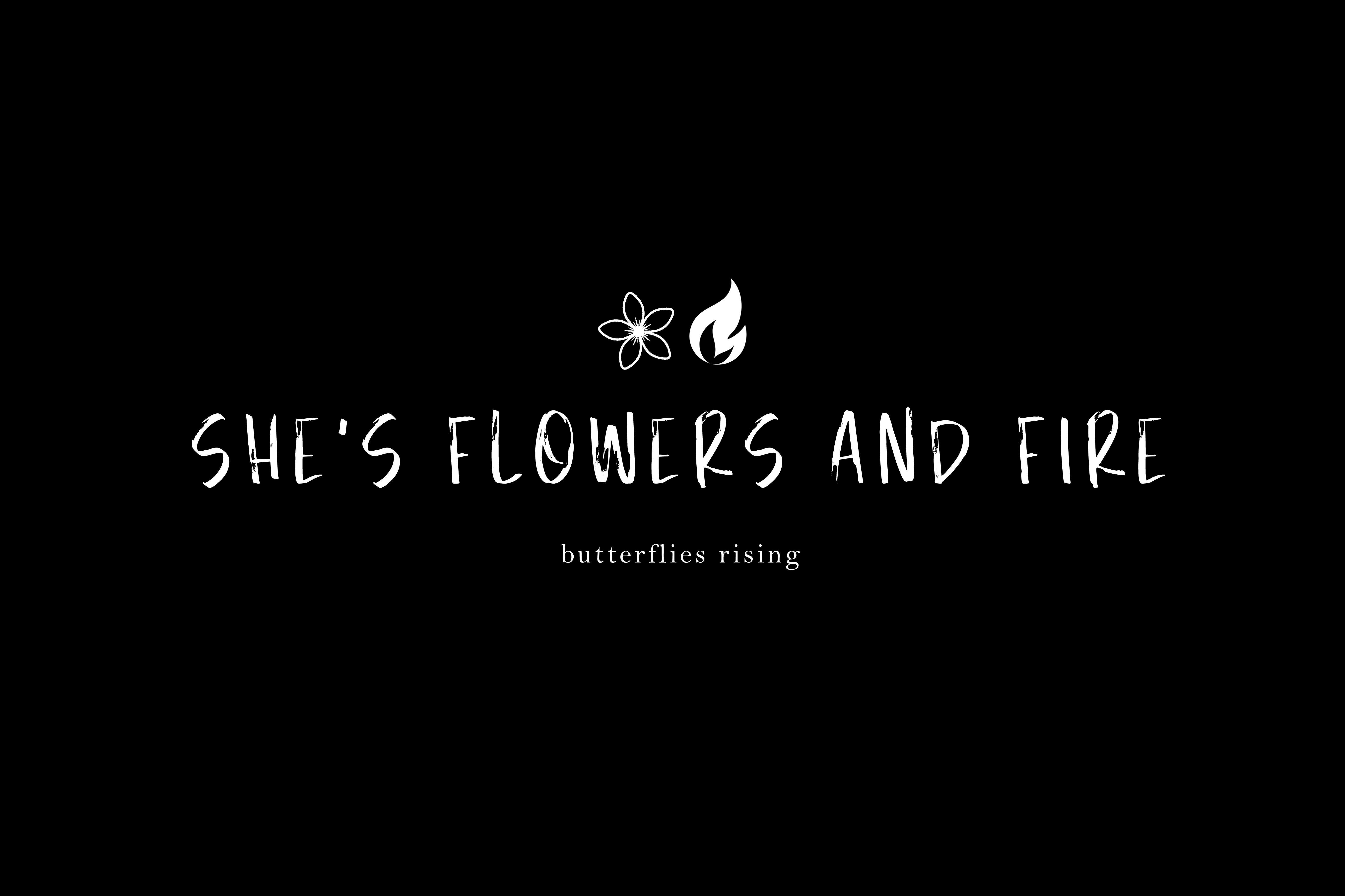 she's flowers and fire. - butterflies rising