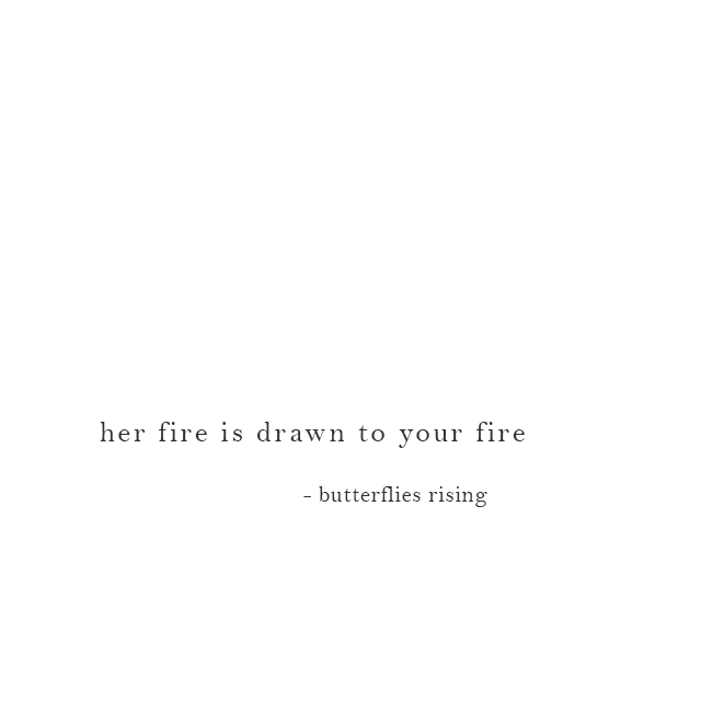 her fire is drawn to your fire - butterflies rising