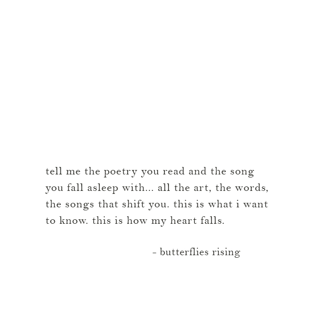 tell me the poetry you read and the song you fall asleep with