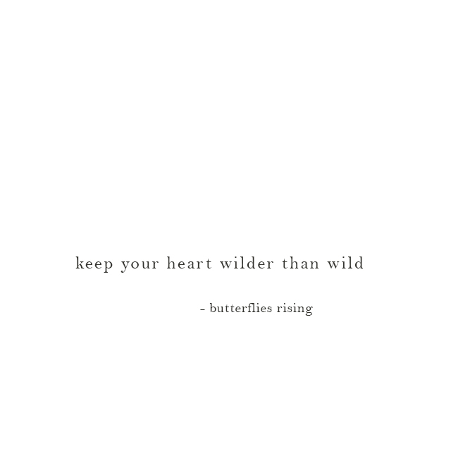 keep your heart wilder than wild - butterflies rising
