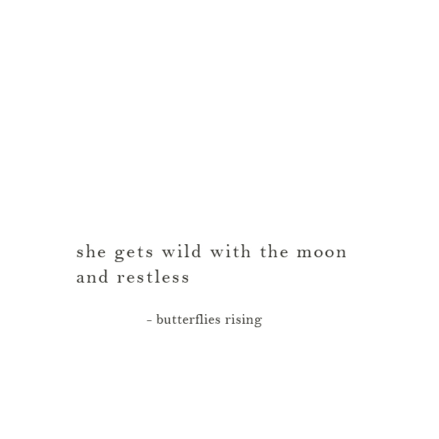 she gets wild with the moon and restless - butterflies rising