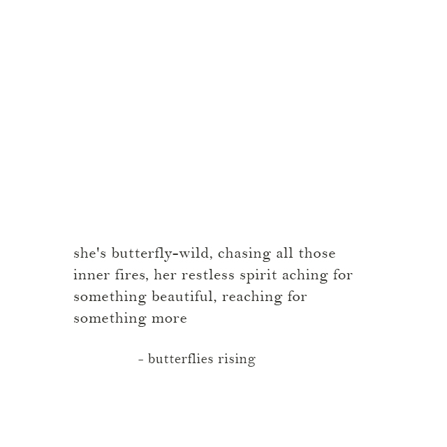 she's butterfly-wild, chasing all those inner fires