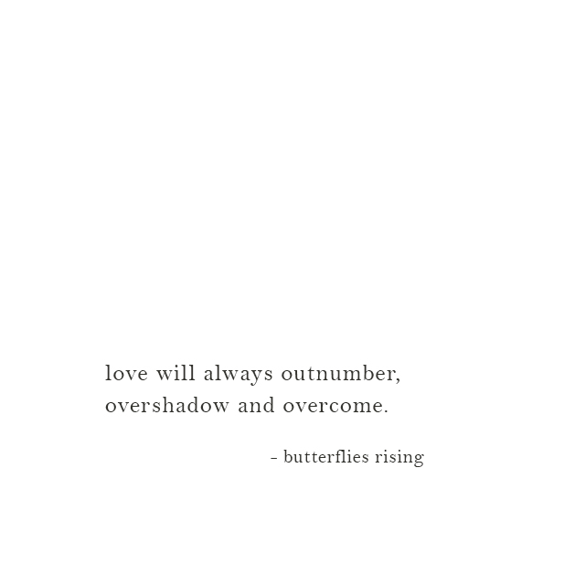 love will always outnumber, overshadow and overcome